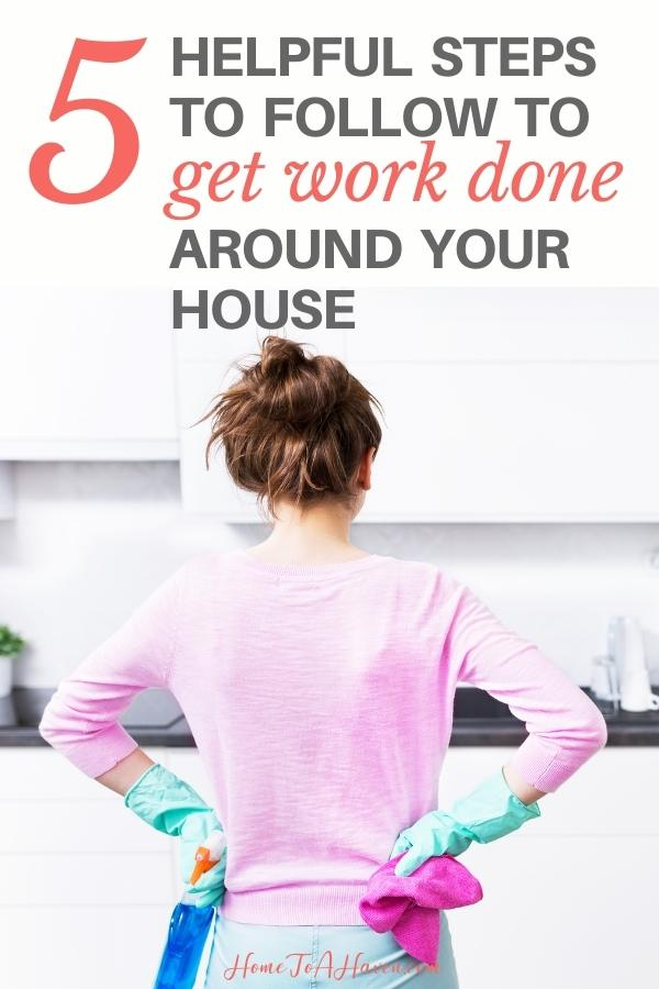 As real as obstacles are, the truth is the work around your home needs to be started and finished. Here are five helpful steps to help you get work done.